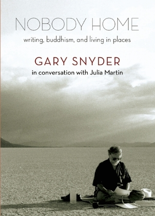 Nobody Home: Writing, Buddhism, and Living in Places  by  Gary Snyder