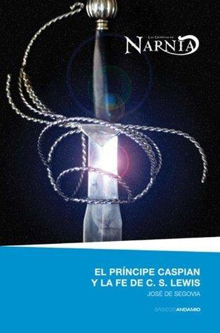 El principe caspian y la fe de cs lewis José De Segovia