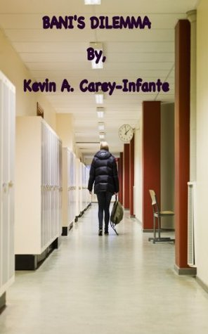 Banis Dilemma (Book 1 of the Teen Anti-Bullying Series) Kevin Carey-Infante