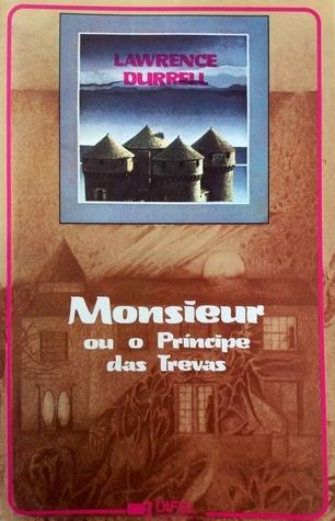 Monsieur ou o Príncipe das Trevas (The Avignon Quintet, #1)  by  Lawrence Durrell