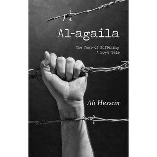 Al-agaila: The Camp of Suffering, A Boys Tale  by  Ali Hussein