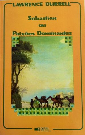 Sebastian ou Paixões Dominantes (The Avignon Quintet, #4)  by  Lawrence Durrell