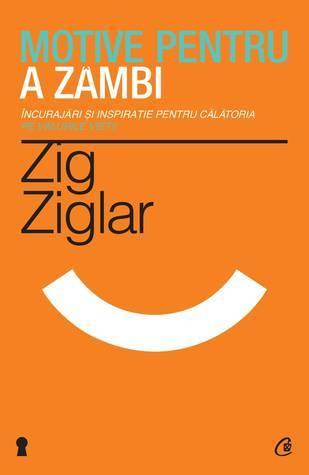 Motive pentru a zambi: încurajări și inspirație pentru călătoria pe valurile vieții  by  Zig Ziglar