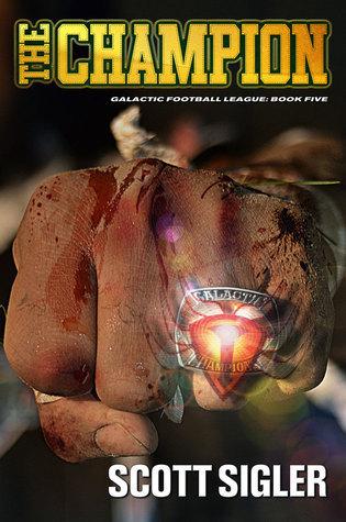 The Champion (Galactic Football League #5) Scott Sigler