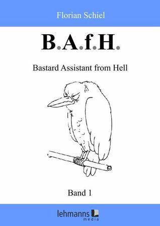 B.A.f.H. Band 1 Bastard Assistant from Hell Florian Schiel