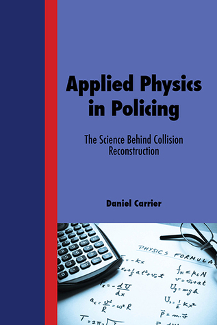 Applied Physics in Policing - The Science Behind Collision Reconstruction Daniel  Carrier