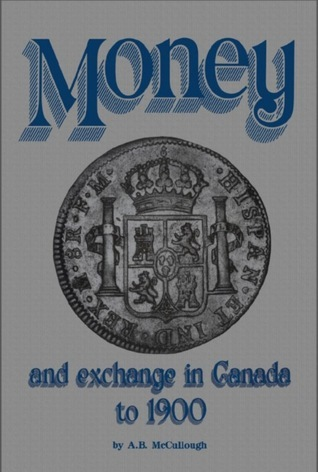 Money and Exchange in Canada to 1900 A.B. McCullough