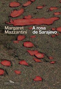 A Rosa de Sarajevo  by  Margaret Mazzantini