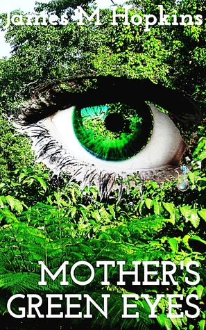Mothers Green Eyes  by  James M. Hopkins