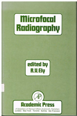 Microfocal Radiography  by  R.V. Ely