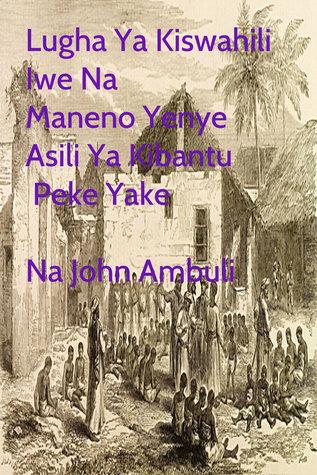 Lugha Ya Kiswahili Iwe Na Maneno Yenye Asili Ya Kibantu Peke Yake John Ambuli