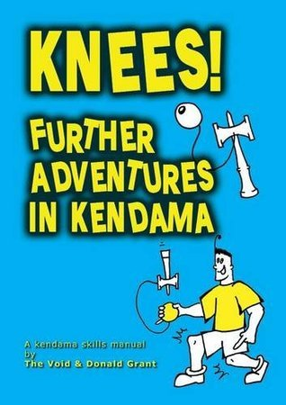 Knees!: Further Adventures in Kendama  by  The Void