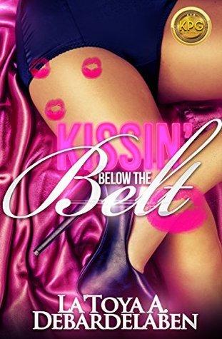 Kissin Below The Belt  by  LaToya A. Debardelaben