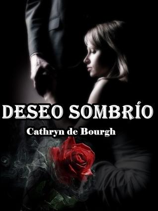 Deseo Sombrío: Thriller erótico, amor, suspenso y erotismo intenso. Cathryn de Bourgh