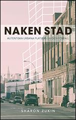 Naken stad: Autentiska urbana platsers liv och förfall Sharon Zukin