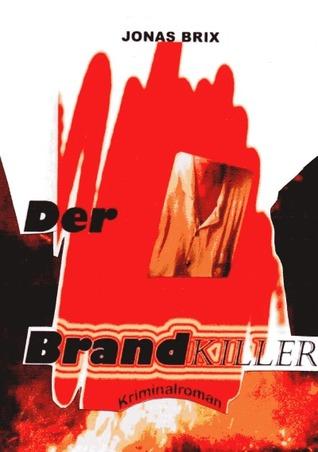 Der Brandkiller Jonas Brix