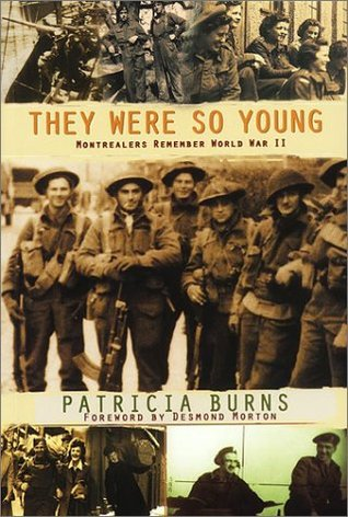 They Were So Young: Montrealers Remember WWII  by  Patricia Burns