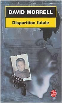 Disparition fatale  by  David Morrell