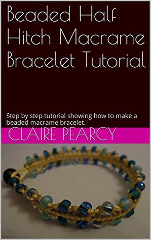 Beaded Half Hitch Macrame Bracelet Tutorial: Step  by  step tutorial showing how to make a beaded macrame bracelet. by Claire Pearcy