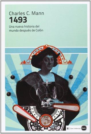 1493: Una nueva historia del mundo después de Colón  by  Charles C. Mann