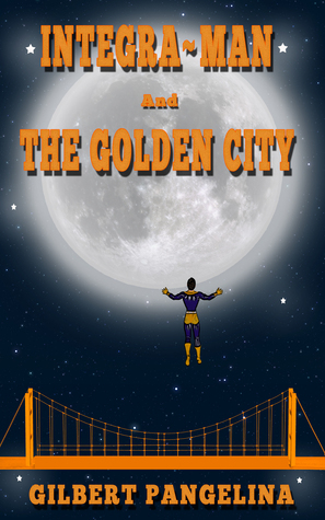 Integra-Man and The Golden City  by  Gilbert Pangelina