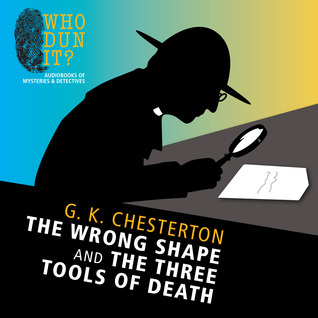 Wrong Shape and The Three Tools of Death, The  by  G.K. Chesterton