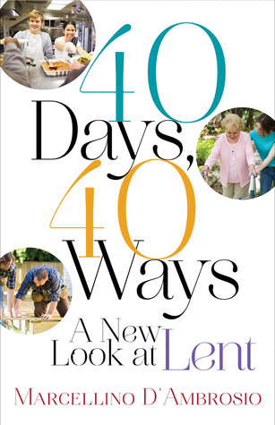40 Days, 40 Ways: A New Look at Lent Marcellino DAmbrosio