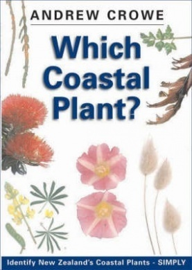 Which Coastal Plant?: A Simple Guide to the Identification of New Zealands Common Coastal Plants Andrew Crowe