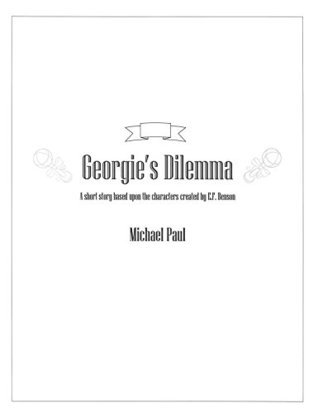 Georgies Dilemma: A short story based upon the characters created E.F. Benson by Michael Paul