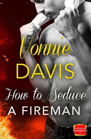 How to Seduce a Fireman (Wild Heat, #1) Vonnie Davis