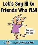 Lets Say Hi to Friends Who Fly! Mo Willems