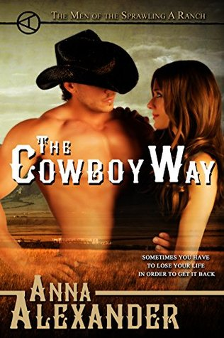 The Cowboy Way (Men of the Sprawling A Ranch Book 1)  by  Anna Alexander