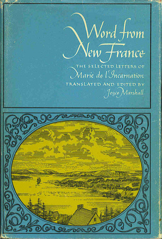 Word From New France: The Selected Letters of Marie de LIncarnation  by  Marie De LIncarnation