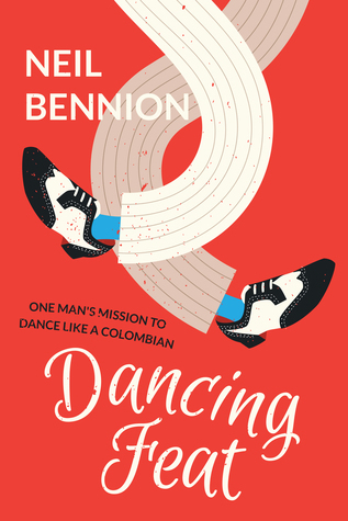 Dancing Feat: One Mans Mission to Dance Like A Colombian Neil Bennion