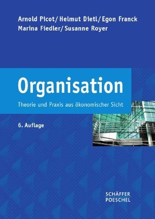 Organisation. Theorie und Praxis aus ökonomischer Sicht  by  Arnold Picot