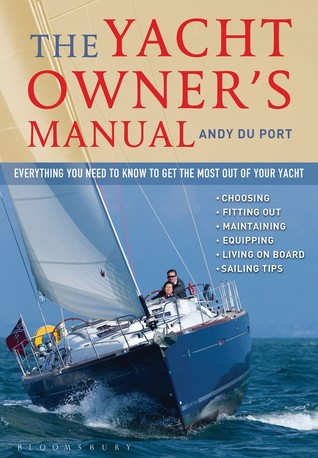 The Yacht Owners Manual: Everything you need to know to get the most out of your yacht  by  Andy Du Port