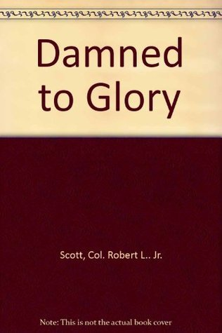Damned to glory,  by  Robert Lee Scott