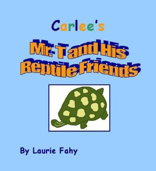 Carlees Mr. T and His Reptile Friends  by  Laurie Fahy
