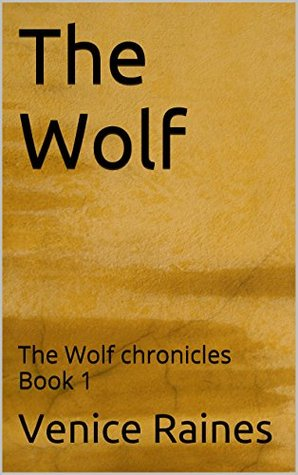 The Wolf: The Wolf chronicles Book 1 Venice Raines