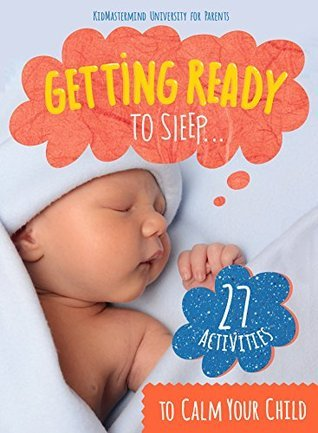 Getting Ready To Sleep: 27 Activities To Calm Your Child  by  Innovate Media