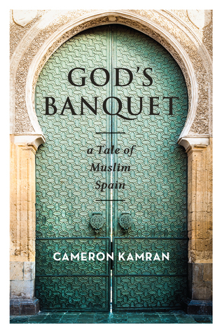Gods Banquet: A Tale of Muslim Spain  by  Cameron Kamran