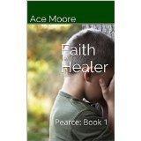 Faith Healer (Pearce, #1)  by  Ace Moore