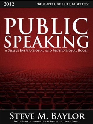 Public Speaking - Become A Professional Speaker  by  Steve M Baylor