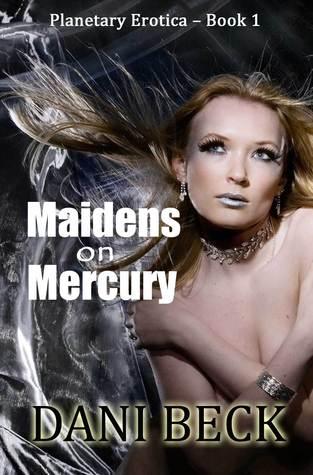 Maidens on Mercury  by  Dani Beck