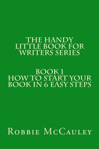 The Handy Little Book for Writers Series. Book 1. How to Write your Book in 6 Easy Steps  by  Robbie McCauley