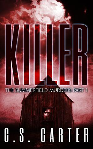 Killer (The Summerfield Murders Part 1) C.S. Carter