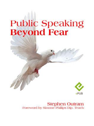Public Speaking: Beyond Fear Stephen Outram