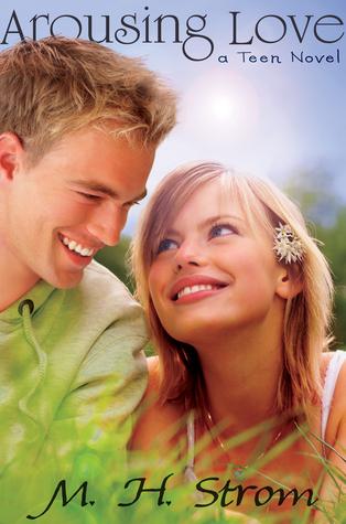 Arousing Love, a teen novel M.H. Strom