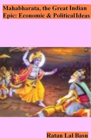Mahabharata, the Great Indian Epic: Economic and Political Ideas Ratan Lal Basu