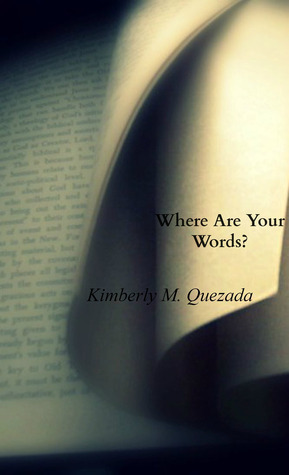 Where Are Your Words?  by  Kimberly M. Quezada